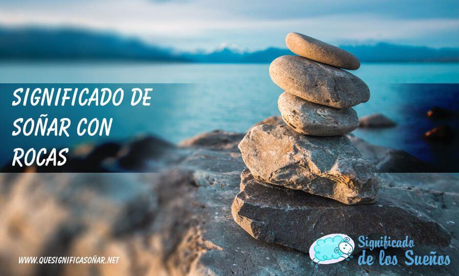 Soñar con rocas, piedras