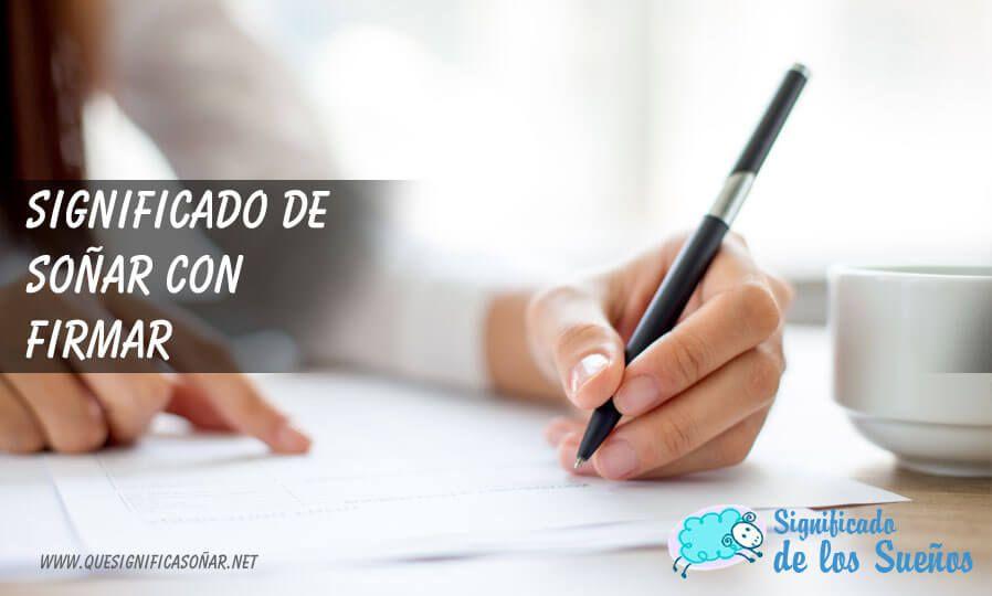 Soñar con firmar